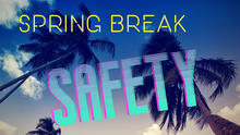 "photo that says ""Spring Break Safety"" with palm trees in background"