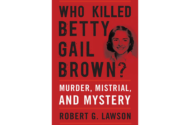 """photo of cover of """"Who Killed Betty Gail Brown? Murder, Mistrial, and Mystery"""" by Robert G Lawson"""