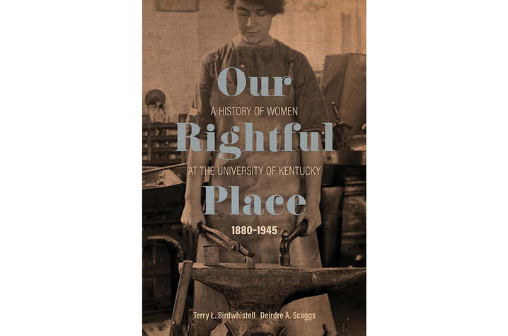 """Our Rightful Place: A History of Women at the University of Kentucky, 1880—1945"" cover art"
