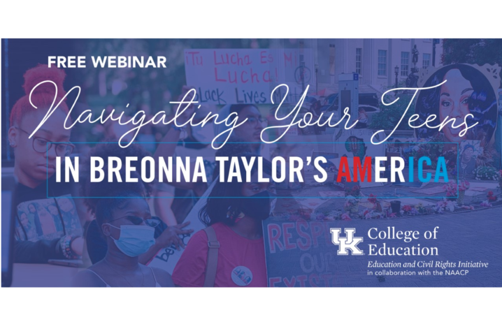 """The University of Kentucky College of Education is hosting an online discussion, """"Navigating Your Teens in Breonna Taylor's America,"""" at 11 a.m. Thursday, Nov. 12."""