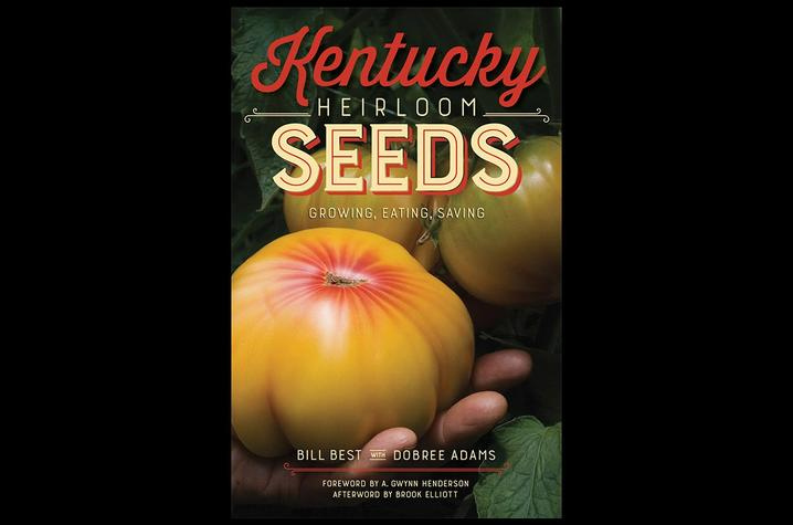 "photo of cover of ""Kentucky Heirloom Seeds: Growing, Eating, Saving"" by Bill Best with Dobree Adams"