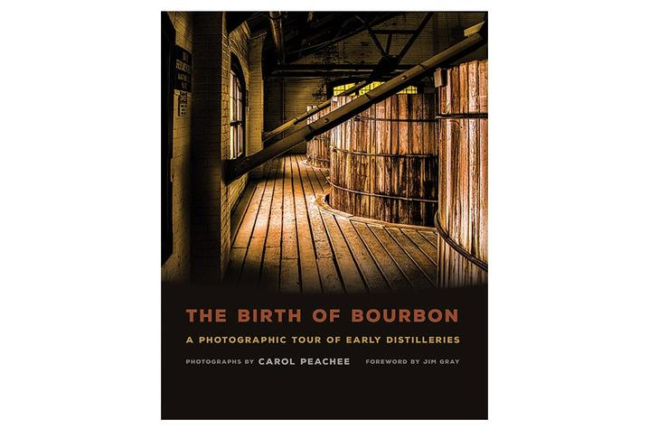 "photo of cover of ""The Birth of Bourbon: A Photographic Tour of Early Distilleries"" by Carol Peachee"