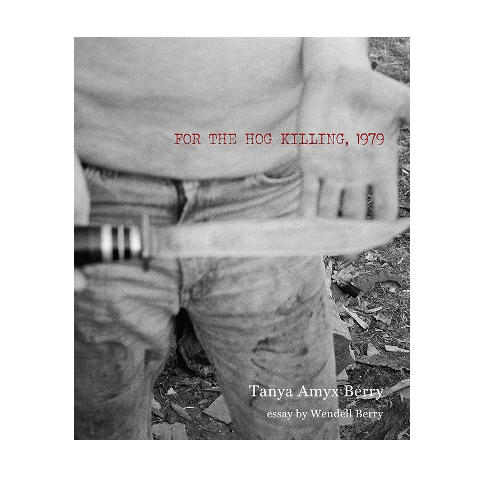 """For the Hog Killing, 1979"" book cover featuring Tanya Amyx Berry photograph of farmer holding knife in hand"