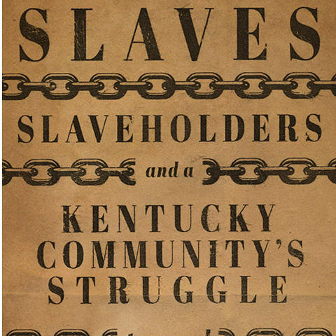"Cover detail of ""Slaves, Slaveholders and a Kentucky Community's Struggle toward Freedom"""