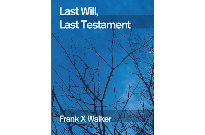 """Book cover for Frank X Walker's new book, """"Last Will, Last Testament."""""""