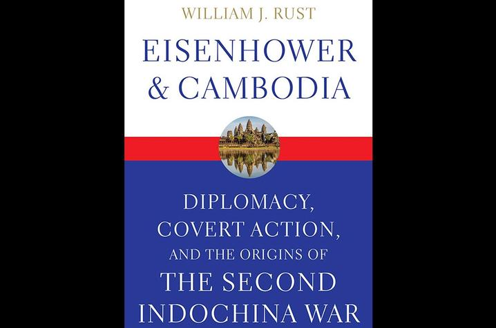 """photo of cover of """"Eisenhower and Cambodia: Diplomacy, Covert Action, and the Origins of the Second Indochina War"""" by William J. Rust"""