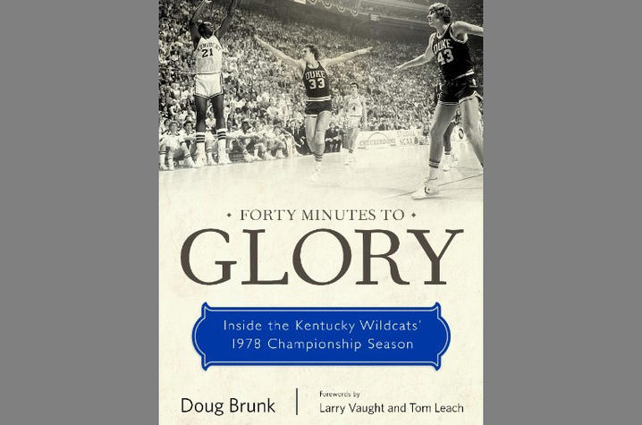 """photo of cover of """"Forty Minutes to Glory: Inside the Kentucky Wildcats' 1978 Championship Season"""" by Doug Brunk"""