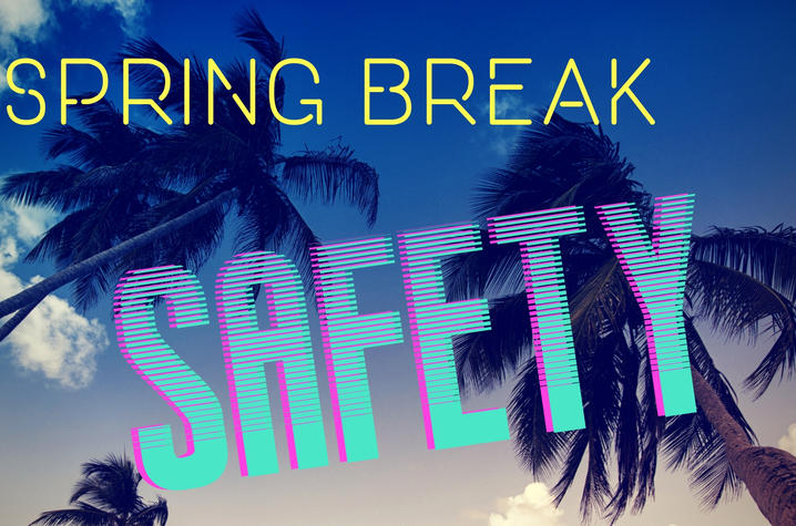 """photo that says """"Spring Break Safety"""" with palm trees in background"""