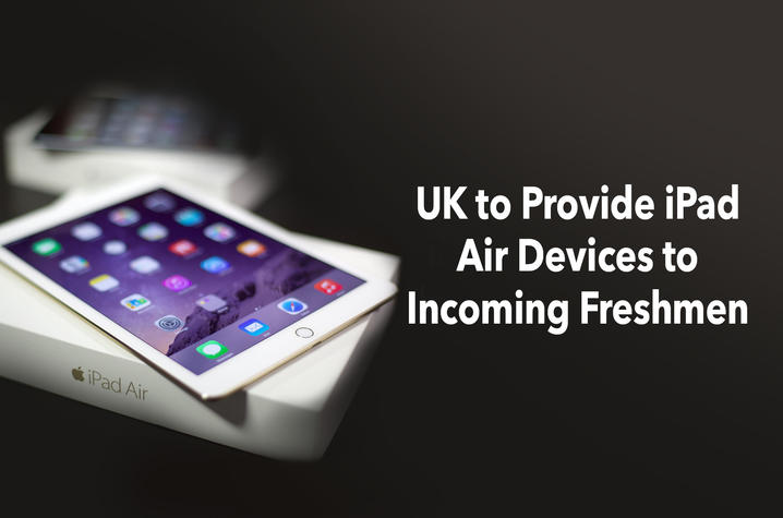 photo of iPad and text says UK to Provide iPad Air Devices to Incoming Freshmen