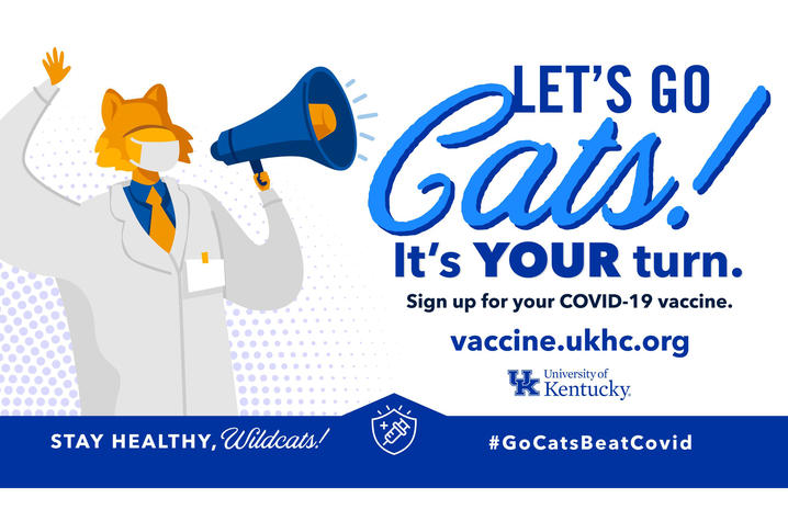 Graphic that says Let's Go Cats! It's your turn. Sign up for your COVID-9 vaccine and a drawing of a wildcat with a megaphone