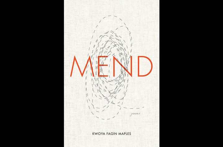 """photo of cover of """"Mend: Poems"""" by Kwoya Fagin Maples"""