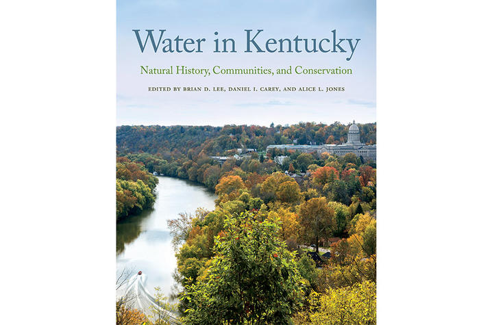 "photo of cover of ""Water in Kentucky: Natural History, Communities, and Conservation,"" edited by Brian D Lee, Daniel I Carey and Alice L Jones"