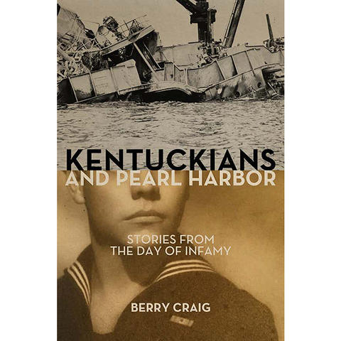 "Cover art for ""Kentuckians and Pearl Harbor: Stories from the Day of Infamy"" by Berry Craig"