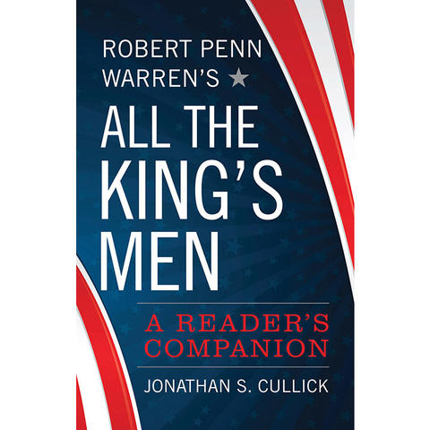 "photo of cover of ""Robert Penn Warren's 'All the King's Men': A Reader's Companion"" by Jonathan S Cullick"