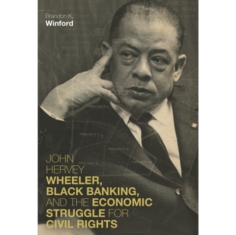 "Cover detail of ""John Hervey Wheeler, Black Banking, and the Economic Struggle for Civil Rights."""