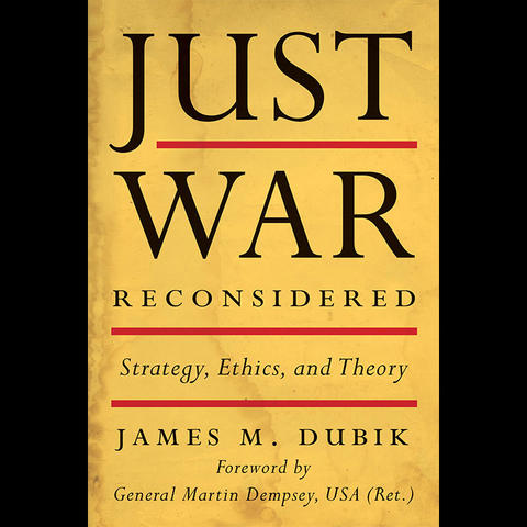 "photo of cover of ""Just War Reconsidered: Strategy, Ethics, and Theory"" by James M. Dubik"