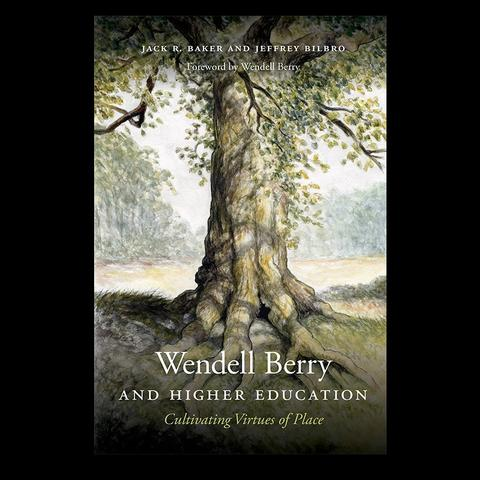 """photo of cover of """"Wendell Berry and Higher Education: Cultivating Virtues of Place"""" by Jack R. Baker and Jeffrey Bilbro"""