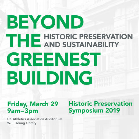 "The Department of Historic Preservation is holding its annual symposium, titled ""Historic Preservation and Sustainability: Beyond the Greenest Building."""